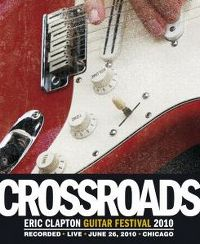 Cover Eric Clapton - Crossroads Guitar Festival 2010 - Recorded Live June 26, 2010 Chicago [DVD]